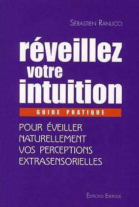 Réveillez votre intuition - Guide pratique pour éveiller naturellement...