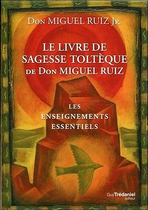 Le livre de sagesse toltèque de Don Miguel Ruiz - Les enseignements essentiels