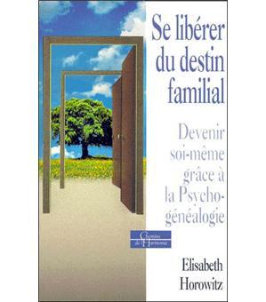 Se libérer du destin familial - Devenir soi-même grâce à la psychogénéalogie