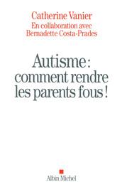 Autisme : comment rendre les parents fou