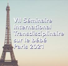 7ème séminaire International transdisciplinaire sur le bébé Paris 2021