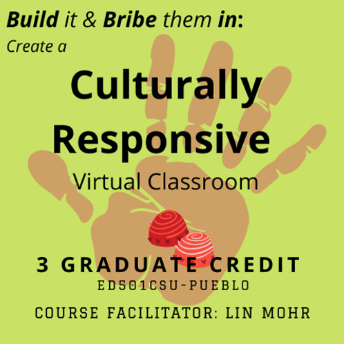 Build it and Bribe them in: Creating a Culturally Responsive Virtual Classroom