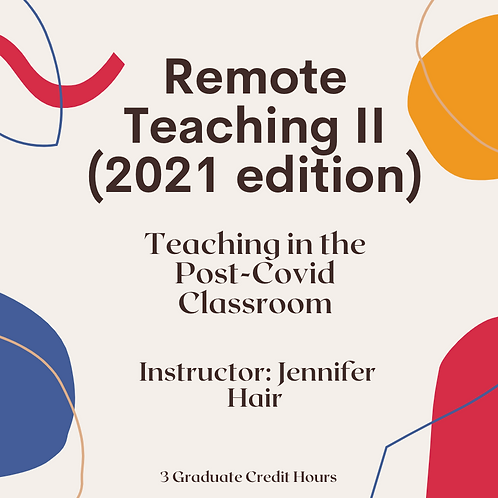 Remote Teaching II: Teaching in the Post-Covid Classroom