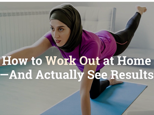 How to Work Out at Home—And Actually See Results