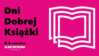 Spotkajmy się na Dniach Dobrej Książki! 5-6 czerwca 2021 Elektrownia Powiśle w Warszawie