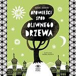 """""""Opowieści spod oliwnego drzewa"""" Aida Amer, il. Nežka Šatkov, Poławiacze Pereł, Warszawa 2014"""