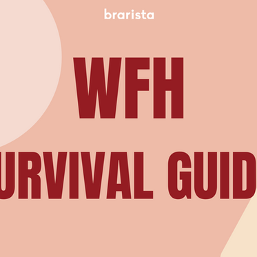 Brarista's WFH Survival Guide