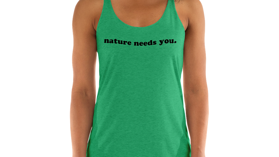 nature needs you. Green Envy Tank