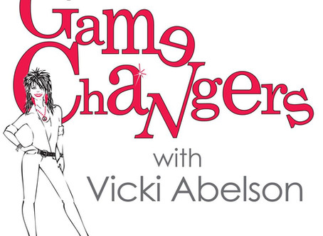"""Game Changers"" with Vicki Abelson!"