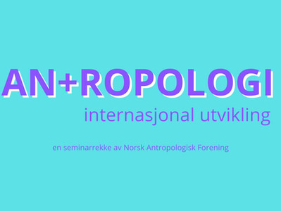 Nå kan du endelig melde deg på seminaret Antropologi + internasjonal utvikling!