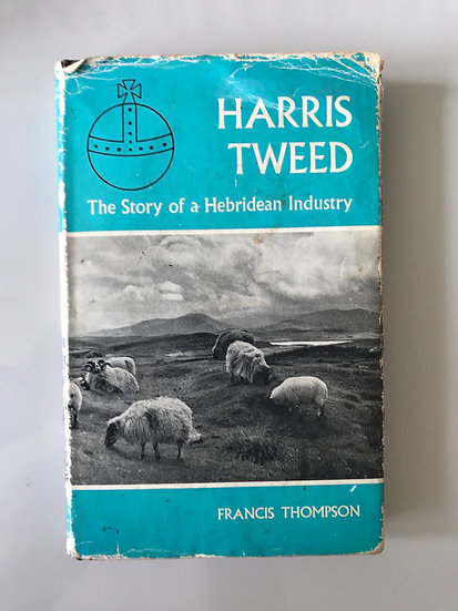 Harris Tweed - The Story of a Hebridean Industry by Francis Thompson