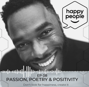 HAPPY PEOPLE PODCAST: EP 08 - Passion, Poetry and Positivity