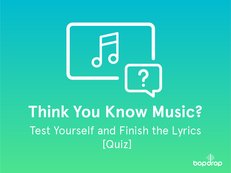 Think You Know Music? Test Yourself and Finish the Lyrics [Quiz]