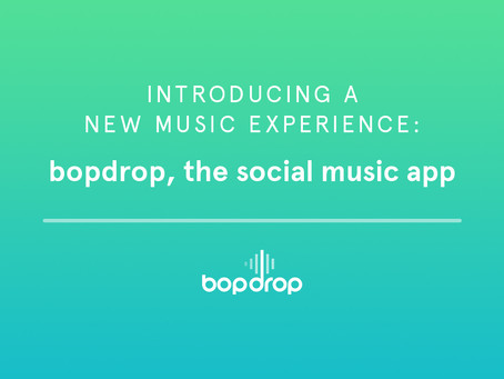 Introducing a New Music Experience: bopdrop, the Social Music App