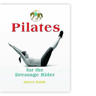 Pilates for the Dressage Rider, by Janice Dulak
