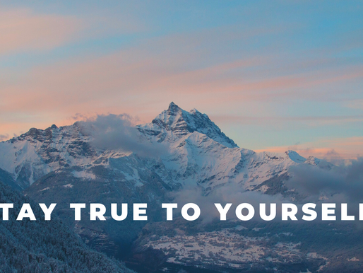 Stay true to yourself!