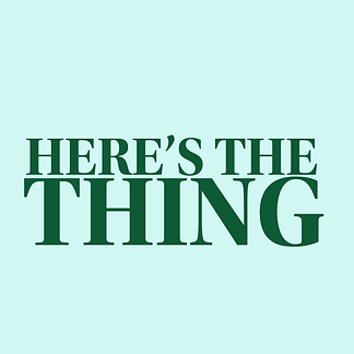 Here's the Thing (1).png
