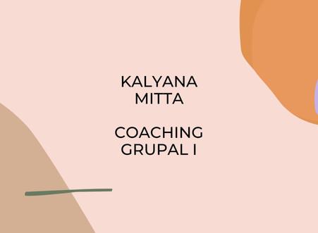 Kalyana Mitta : Coaching Grupal I