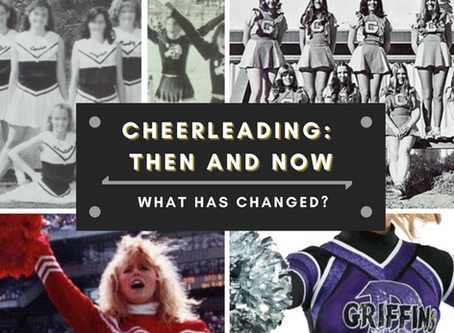 Cheerleading: Then and Now. What has changed?