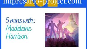 Interview: 5 minutes with...      Madeleine Harrison