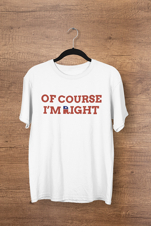 Of Course Im Right Tee