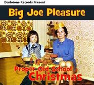 Big Joe Pleasure Proper Old School Christmas