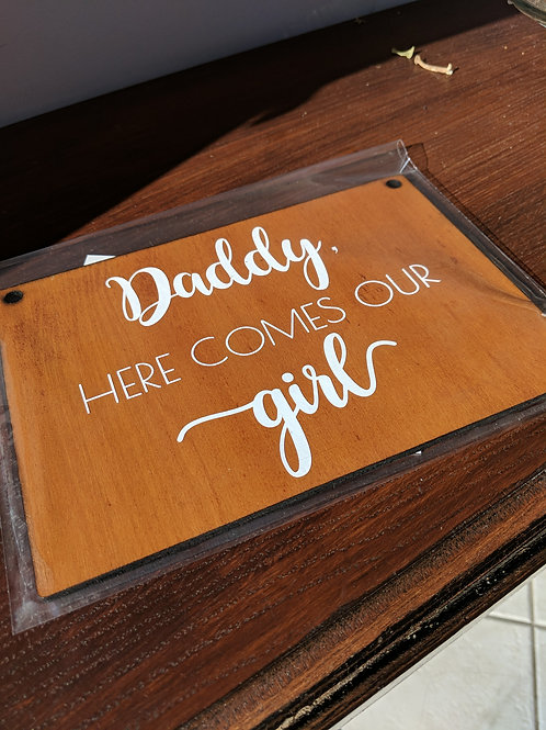"Wedding signage ""Daddy here comes our girl"""