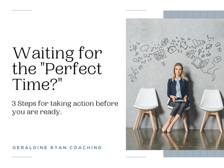Waiting for the perfect time?