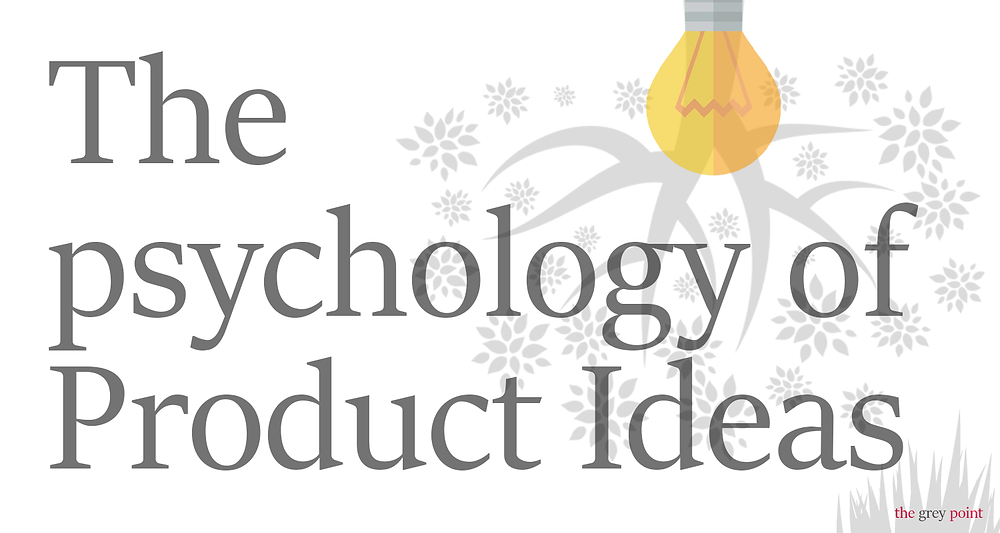 The pyschology of product ideas
