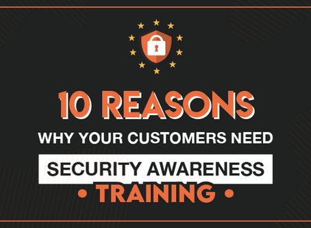 10 Reasons Why Your Customers Need Security Awareness Training