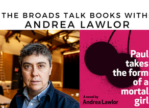 The Broads Talk Books With: Andrea Lawlor