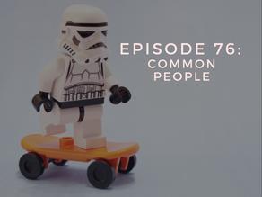 Episode 76: Common People