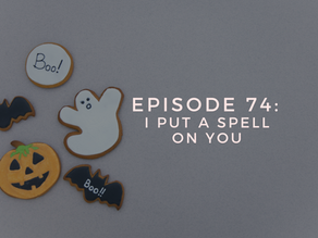 Episode 74: I Put a Spell on You