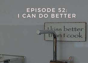 Episode 52: I Can Do Better