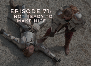 Episode 71: Not Ready to Make Nice