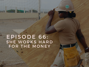 Episode 66: She Works Hard for the Money