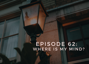 Episode 62: Where Is My Mind?