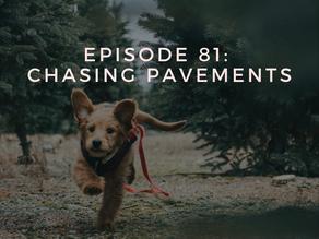 Episode 81: Chasing Pavements