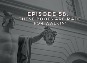 Episode 58: These Boots Are Made for Walkin'