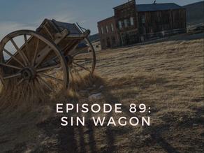Episode 89: Sin Wagon