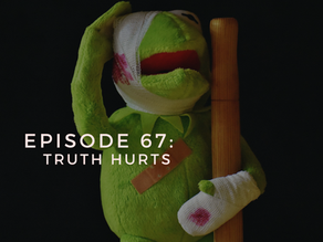 Episode 67: Truth Hurts