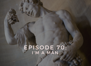 Episode 70: I'm a Man