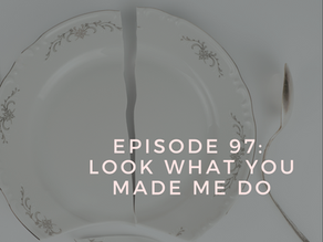 Episode 97: Look What You Made Me Do