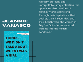 Early Praise for DIG ME OUT: Jeannie Vanasco