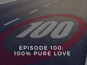 Episode 100: 100% Pure Love