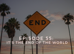 Episode 55: It's the End of the World