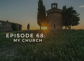 Episode 68: My Church