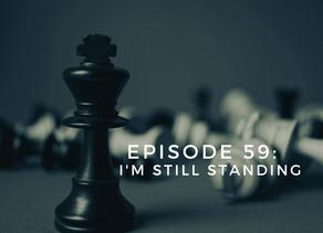 Episode 59: I'm Still Standing