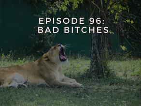 Episode 96: Bad Bitches