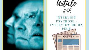 Interview psychose : quand j'interview ma propre peur